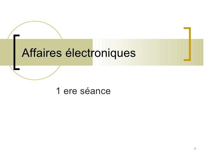 Affaires électroniques 1 ere séance
