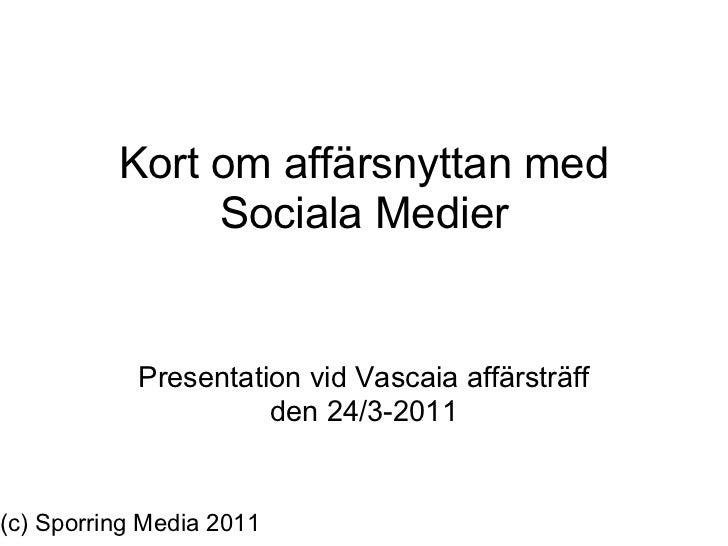 Kort om affärsnyttan med               Sociala Medier            Presentation vid Vascaia affärsträff                     ...