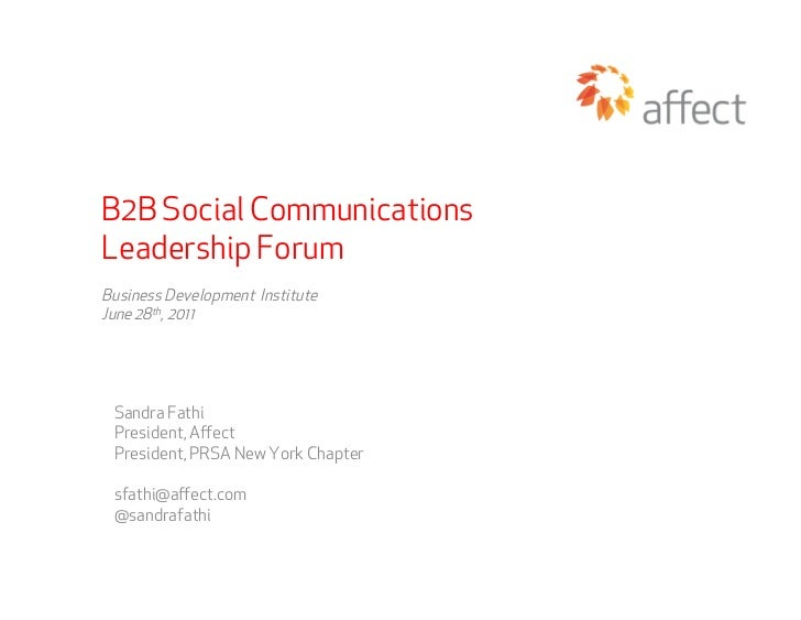 B2B Social CommunicationsLeadership ForumBusiness Development InstituteJune 28th, 2011 Sandra Fathi President, Affect Presi...