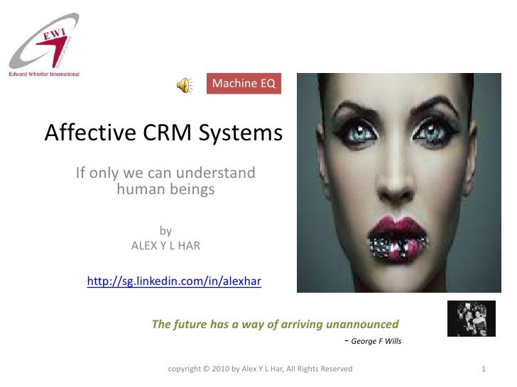 Affective CRM Systems<br />If only we can understand human beings<br />by<br />ALEX Y L HAR<br />copyright © 2010 by Alex ...