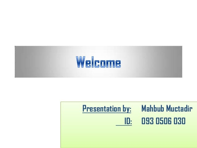 Presentation by: ID:  Mahbub Muctadir 093 0506 030