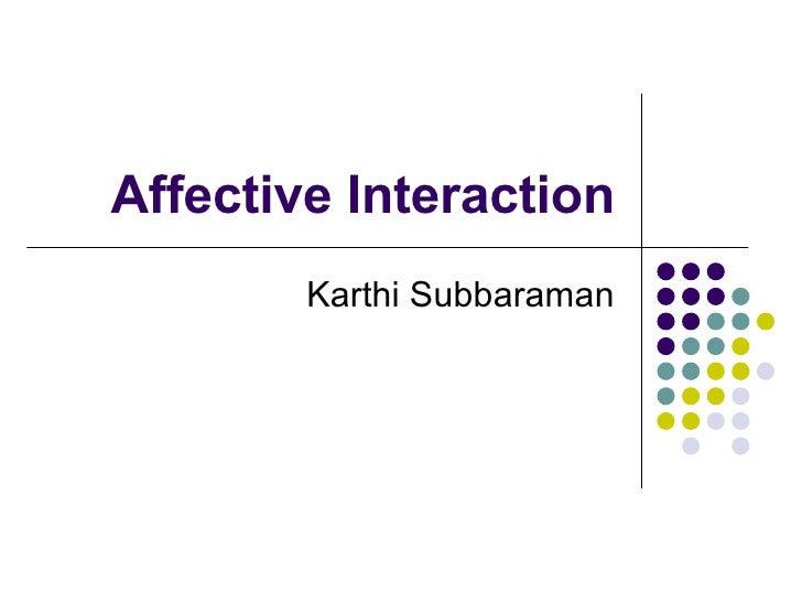 Affective Interaction Karthi Subbaraman