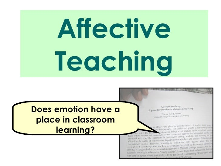 Affective Teaching Does emotion have a place in classroom learning?