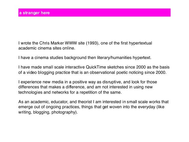 a stranger here I wrote the Chris Marker WWW site (1993), one of the first hypertextual academic cinema sites online. I hav...