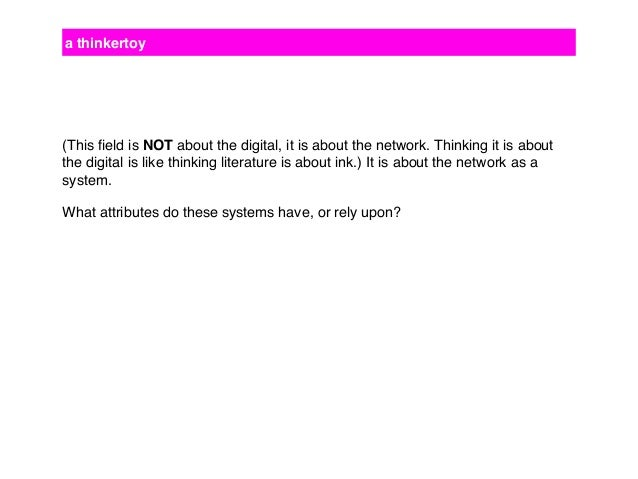 a thinkertoy (This field is NOT about the digital, it is about the network. Thinking it is about the digital is like thinki...