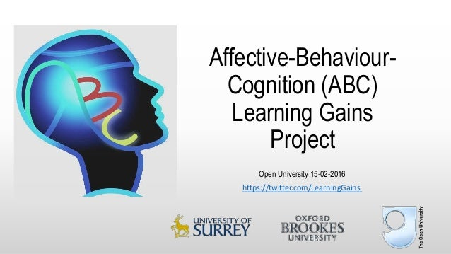 Affective-Behaviour- Cognition (ABC) Learning Gains Project Open University 15-02-2016 https://twitter.com/LearningGains