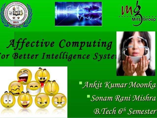 Ankit Kumar MoonkaAnkit Kumar Moonka Sonam Rani MishraSonam Rani Mishra B.Tech 6B.Tech 6thth SemesterSemester Affective ...