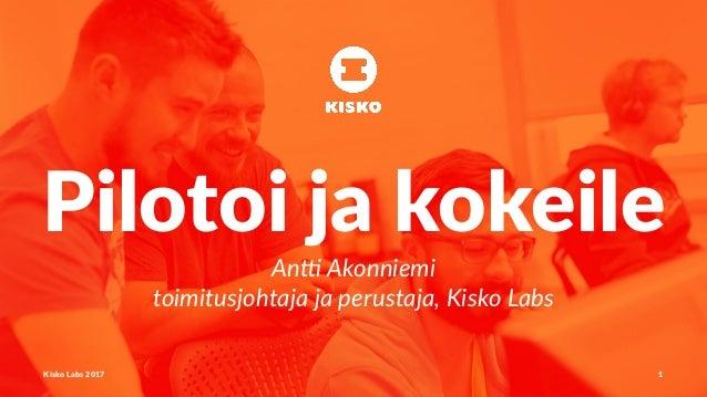 Pilotoi ja kokeile An# Akonniemi toimitusjohtaja ja perustaja, Kisko Labs Kisko Labs 2017 1