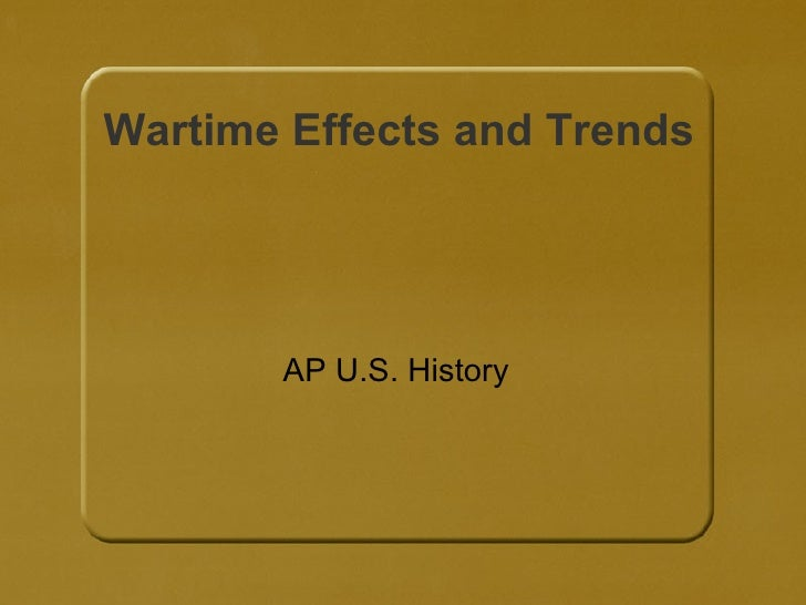Wartime Effects and Trends AP U.S. History