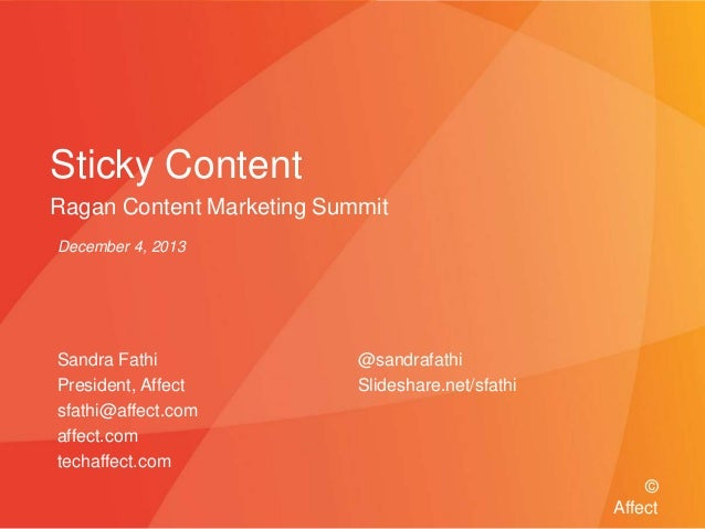 Sticky Content Ragan Content Marketing Summit December 4, 2013  Sandra Fathi President, Affect sfathi@affect.com affect.co...