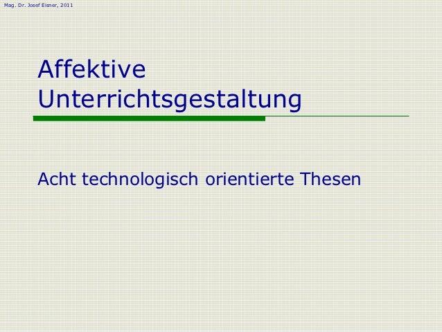 Mag. Dr. Josef Eisner, 2011             Affektive             Unterrichtsgestaltung             Acht technologisch orienti...