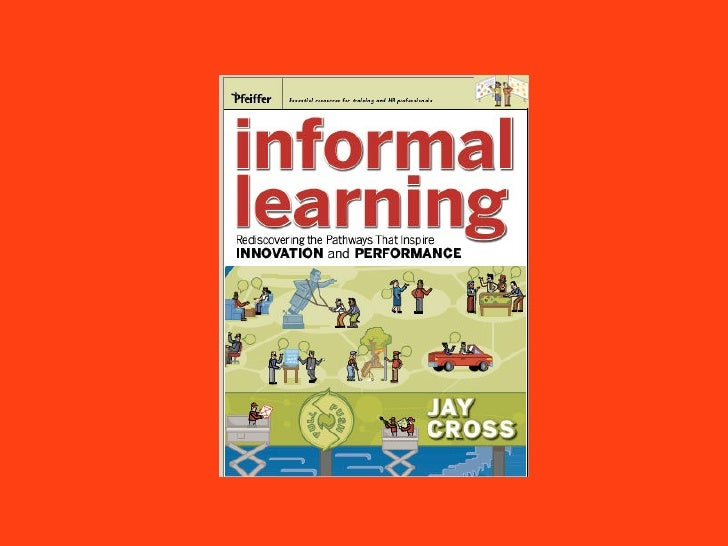 Workplace Learning Over One's Career                               Informal     Where most learning            takes place...