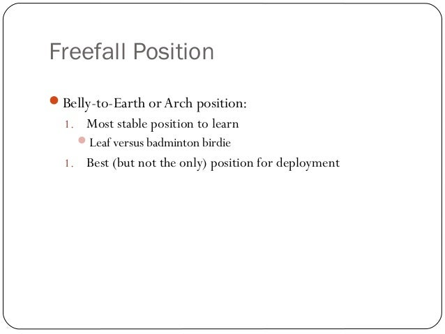 Freefall Position Belly-to-Earth or Arch position: 1. Most stable position to learn Leaf versus badminton birdie 1. Best...