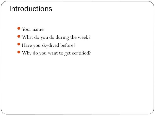 Introductions 2 Your name What do you do during the week? Have you skydived before? Why do you want to get certified?