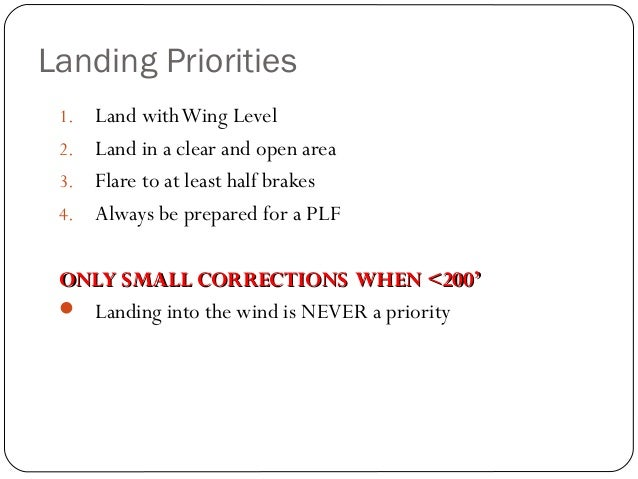 Landing Priorities 26 1. Land withWing Level 2. Land in a clear and open area 3. Flare to at least half brakes 4. Always b...