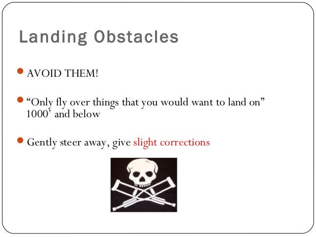 """Landing Obstacles AVOID THEM! """"Only fly over things that you would want to land on"""" 1000' and below Gently steer away, ..."""