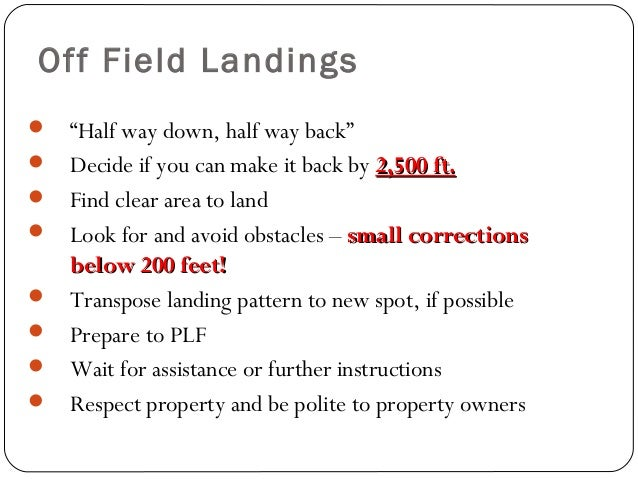 """Off Field Landings  """"Half way down, half way back""""  Decide if you can make it back by 2,500 ft.2,500 ft.  Find clear ar..."""