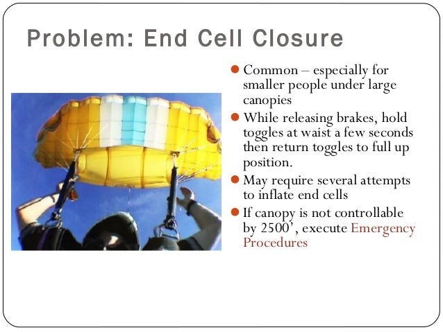 Problem: End Cell Closure Common – especially for smaller people under large canopies While releasing brakes, hold toggl...