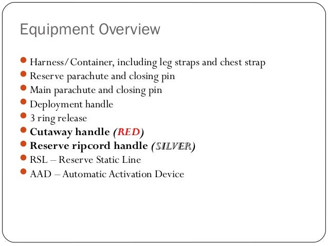 Equipment Overview 5 Harness/Container, including leg straps and chest strap Reserve parachute and closing pin Main par...
