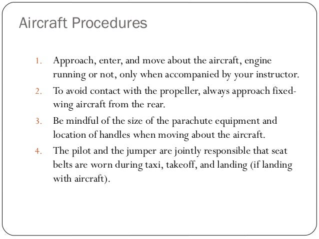 Aircraft Procedures 1. Approach, enter, and move about the aircraft, engine running or not, only when accompanied by your ...