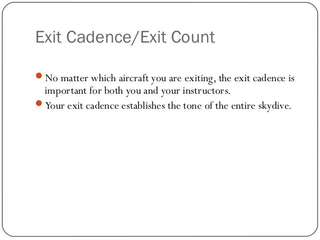 Exit Cadence/Exit Count No matter which aircraft you are exiting, the exit cadence is important for both you and your ins...