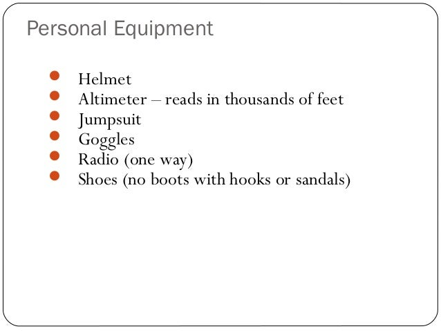 Personal Equipment 7  Helmet  Altimeter – reads in thousands of feet  Jumpsuit  Goggles  Radio (one way)  Shoes (no ...