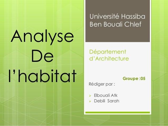 Département d'Architecture Rédiger par :  Elbouali Atk  Debili Sarah Analyse De l'habitat Université Hassiba Ben Bouali ...