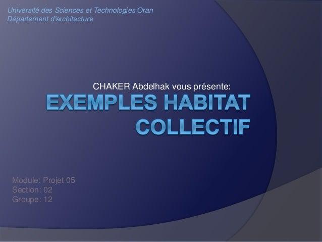 CHAKER Abdelhak vous présente: Université des Sciences et Technologies Oran Département d'architecture Module: Projet 05 S...