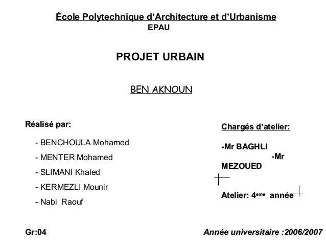 École Polytechnique d'Architecture et d'UrbanismeEPAUPROJET URBAINChargés d'atelier:Chargés d'atelier:-Mr BAGHLI-Mr BAGHLI...
