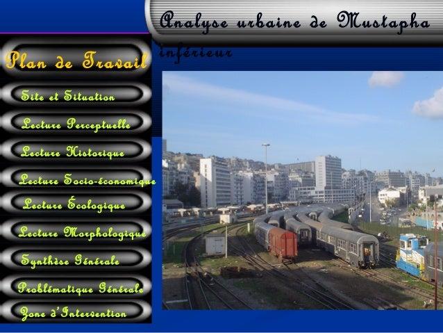 Analyse urbaine de MustaphainférieurPlan de TravailSite et SituationLecture HistoriqueLecture Socio-économiqueLecture Morp...