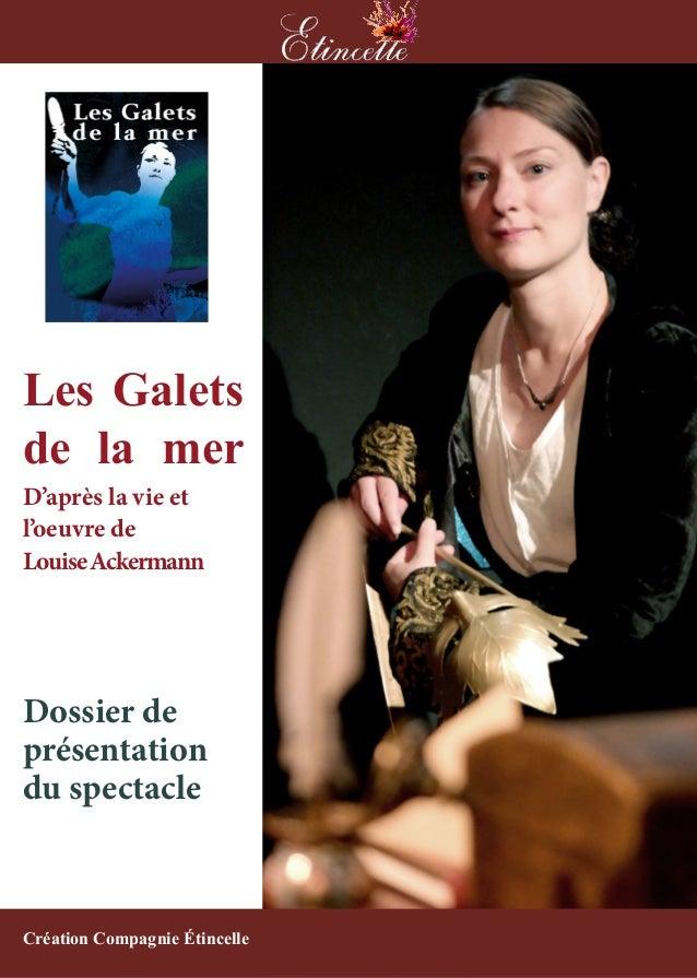 1 Les Galets de la mer D'après la vie et l'oeuvre de LouiseAckermann Dossier de présentation du spectacle Création Compagn...