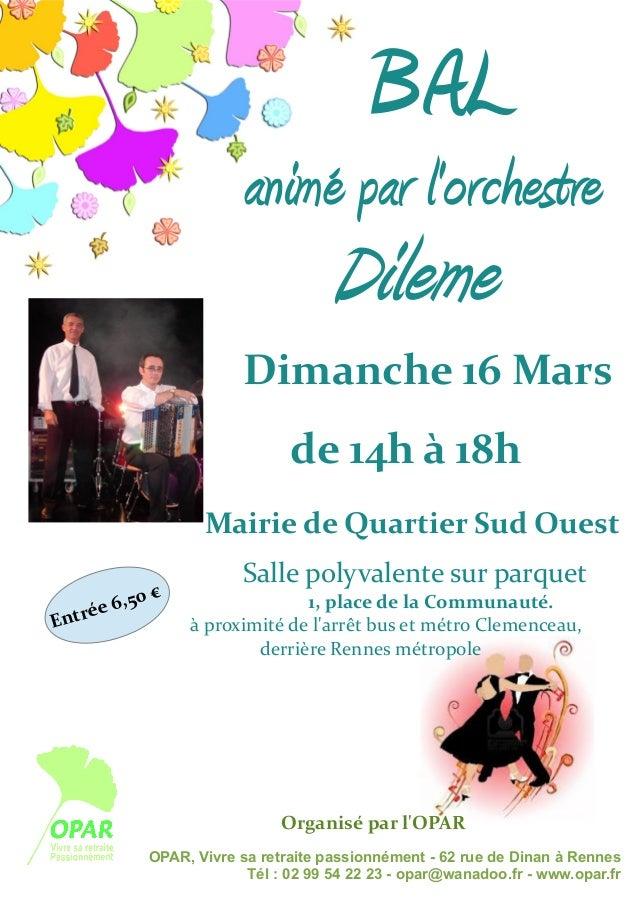 BAL animé par l'orchestre  Dileme  Dimanche 16 Mars de 14h à 18h Mairie de Quartier Sud Ouest € 6,50 ée Entr  Salle polyva...
