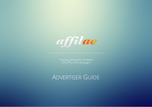 Tracking, Attribution, Analytics CPA, CPL, CPC campaigns ADVERTISER GUIDE