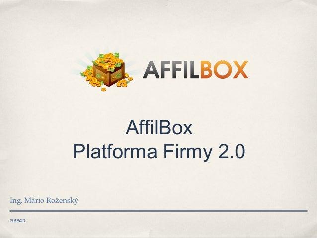 31.5.2013AffilBoxPlatforma Firmy 2.0Ing. Mário Roženský