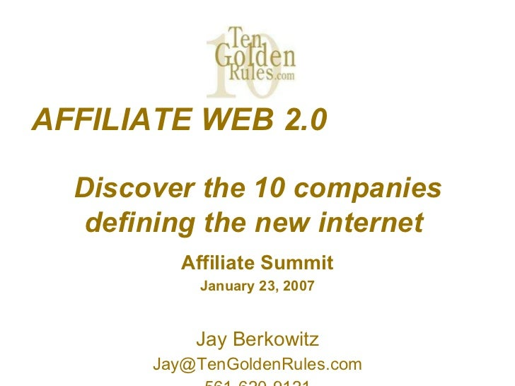 AFFILIATE WEB 2.0  Discover the 10 companies defining the new internet   Affiliate Summit January 23, 2007 Jay Berkowitz [...