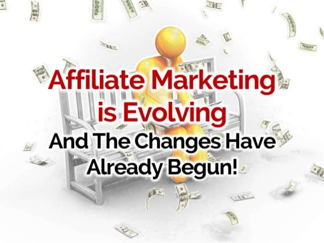 Affiliate Marketing is Evolving and The Changes Have Already Begun!