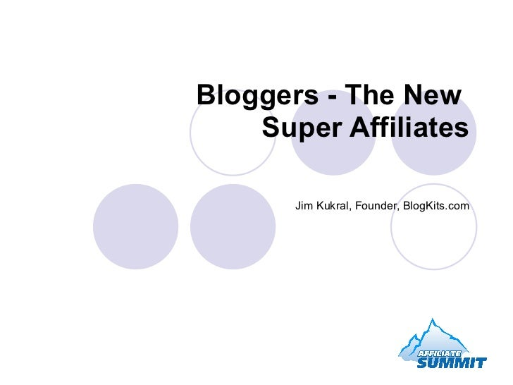 Bloggers - The New  Super Affiliates Jim Kukral, Founder, BlogKits.com