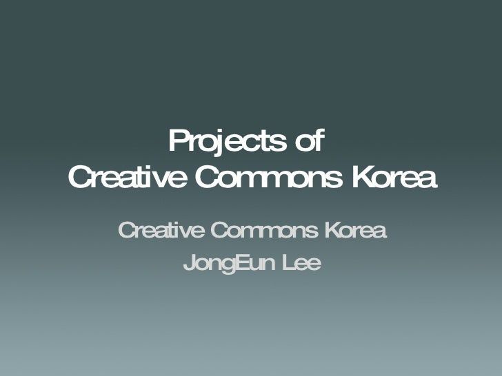 Projects of  Creative Commons Korea Creative Commons Korea JongEun Lee