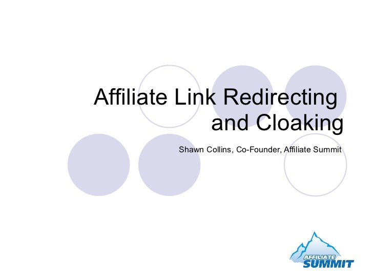 Affiliate Link Redirecting               and Cloaking         Shawn Collins, Co-Founder, Affiliate Summit