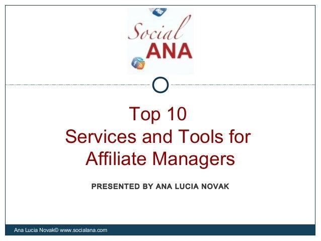Top 10Services and Tools forAffiliate ManagersAna Lucia Novak© www.socialana.comPRESENTED BY ANA LUCIA NOVAK