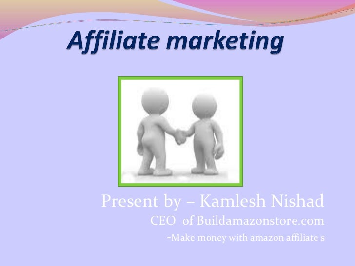 Present by – Kamlesh Nishad     CEO of Buildamazonstore.com       -Make money with amazon affiliate s