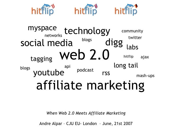 When Web 2.0 Meets Affiliate Marketing Andre Alpar – CJU EU- London  – June, 21st 2007 web 2.0 social media youtube techno...