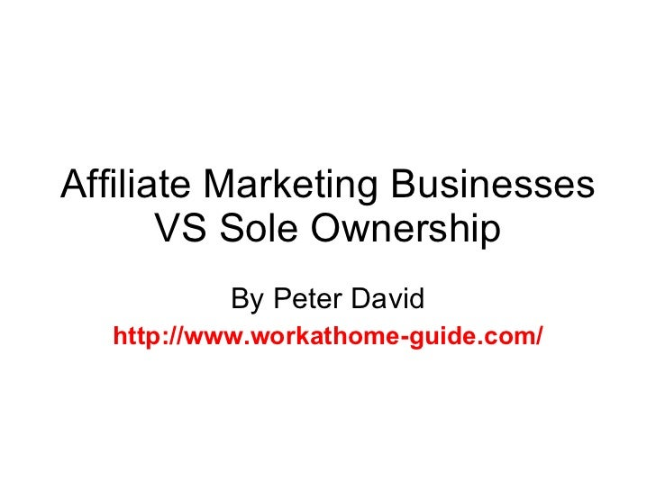 Affiliate Marketing Businesses VS Sole Ownership By Peter David http://www.workathome-guide.com/