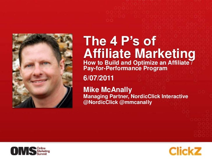 The 4 P's of Affiliate Marketing<br />How to Build and Optimize an Affiliate / Pay-for-Performance Program<br />Mike McAna...