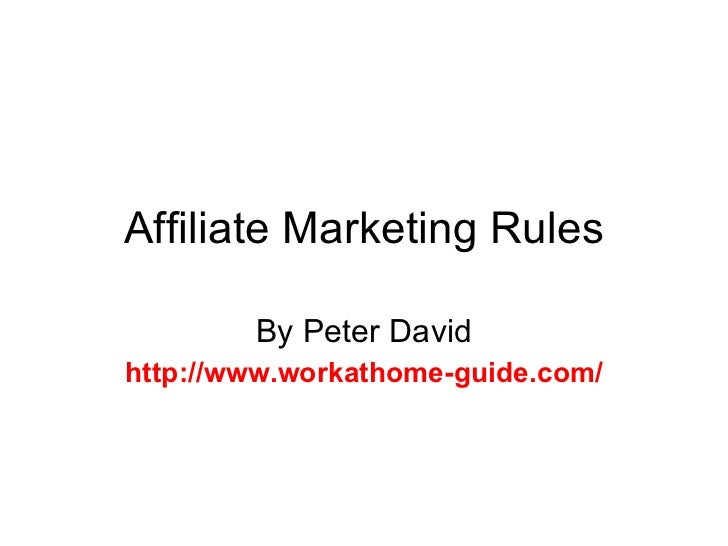 Affiliate Marketing Rules By Peter David http://www.workathome-guide.com/