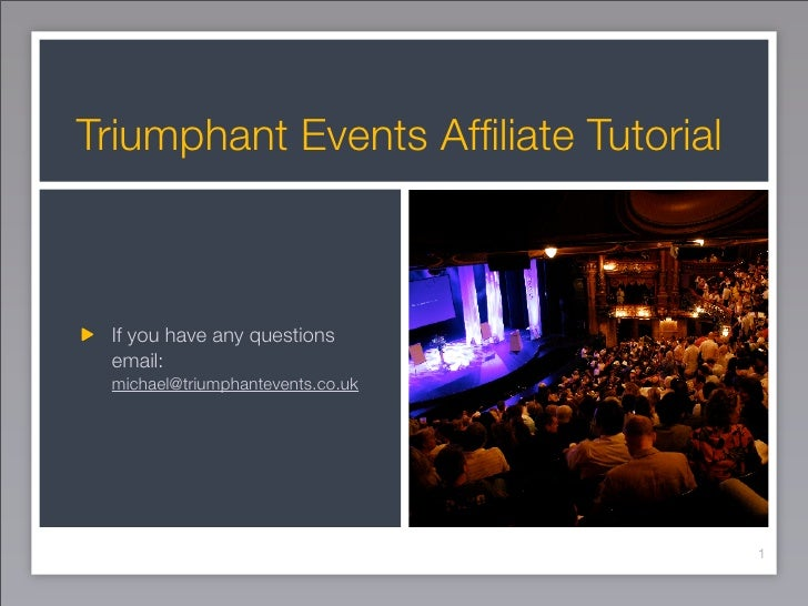 Triumphant Events Affiliate Tutorial     If you have any questions  email:  michael@triumphantevents.co.uk                 ...