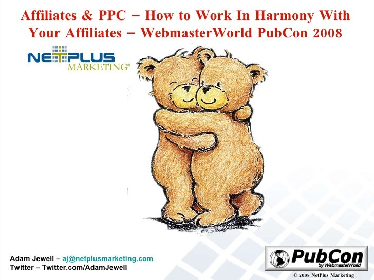 Affiliates & PPC – How to Work In Harmony With Your Affiliates – WebmasterWorld PubCon 2008