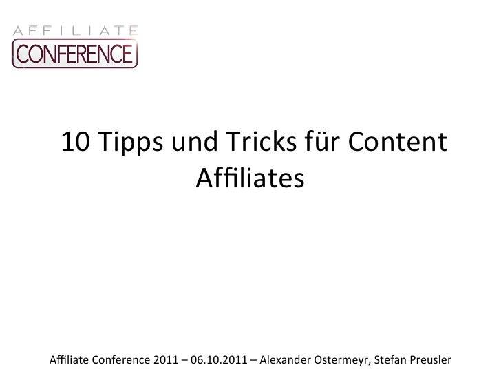 10 Tipps und Tricks für Content                      Affiliates Affiliate Conference 2011 – 06.10.2011...