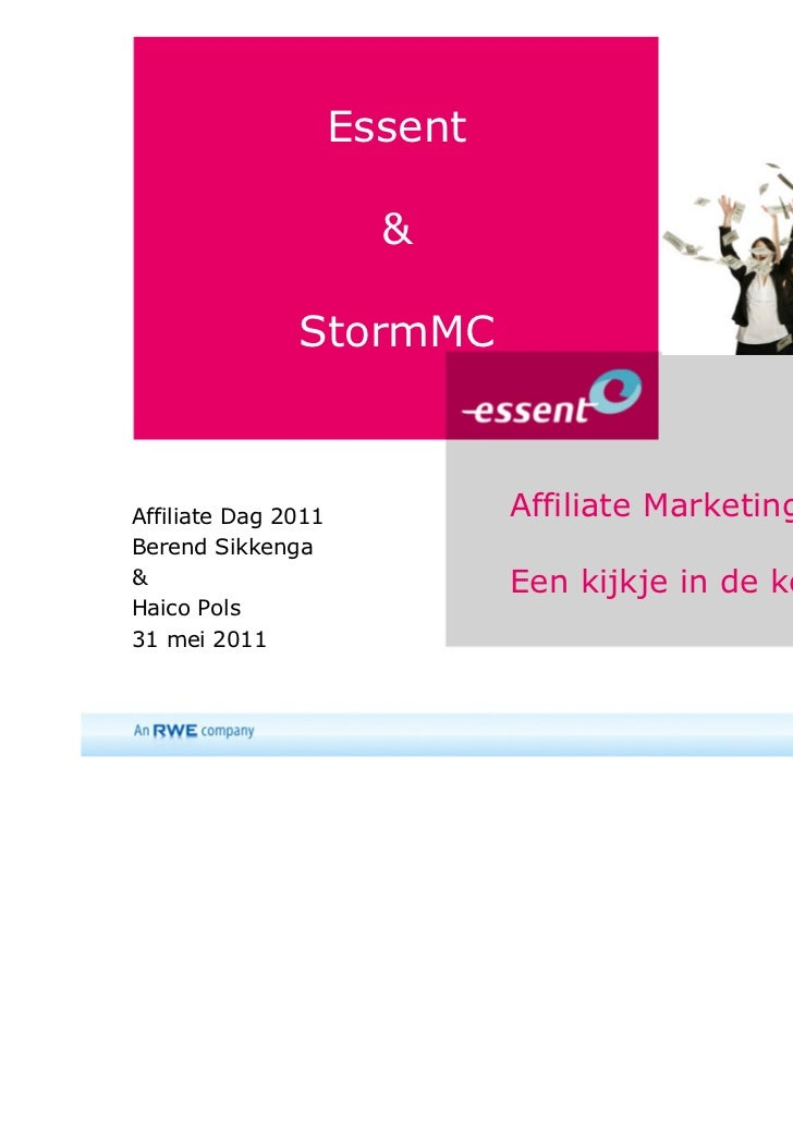 Essent                       &               StormMCAffiliate Dag 2011            Affiliate Marketing:Berend Sikkenga&    ...