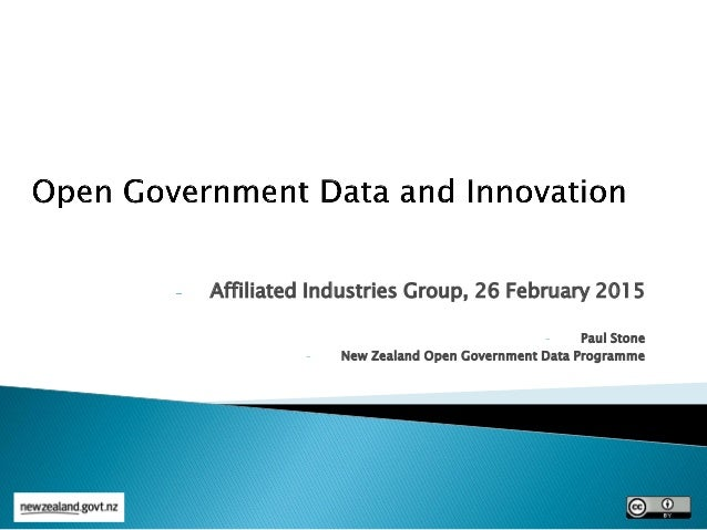 - Affiliated Industries Group, 26 February 2015 - Paul Stone - New Zealand Open Government Data Programme